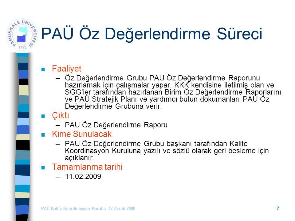PAÜ Kalite Koordinasyon Kurulu, 17 Aralık 2008 7 PAÜ Öz Değerlendirme Süreci n Faaliyet –Öz Değerlendirme Grubu PAU Öz Değerlendirme Raporunu hazırlamak için çalışmalar yapar.