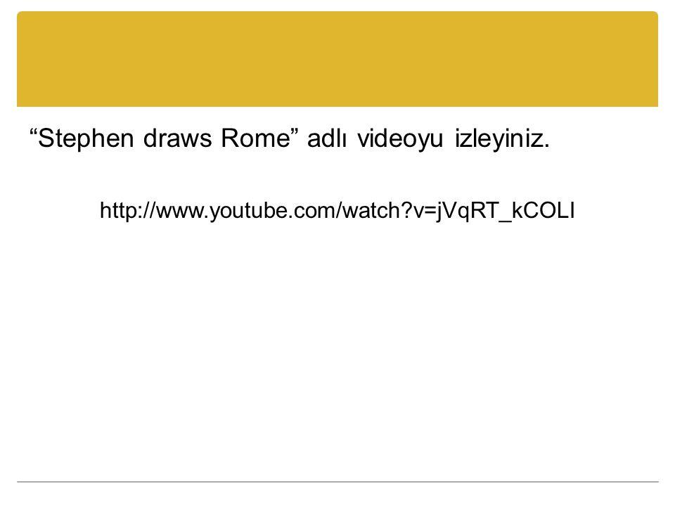 """""""Stephen draws Rome"""" adlı videoyu izleyiniz. http://www.youtube.com/watch?v=jVqRT_kCOLI"""