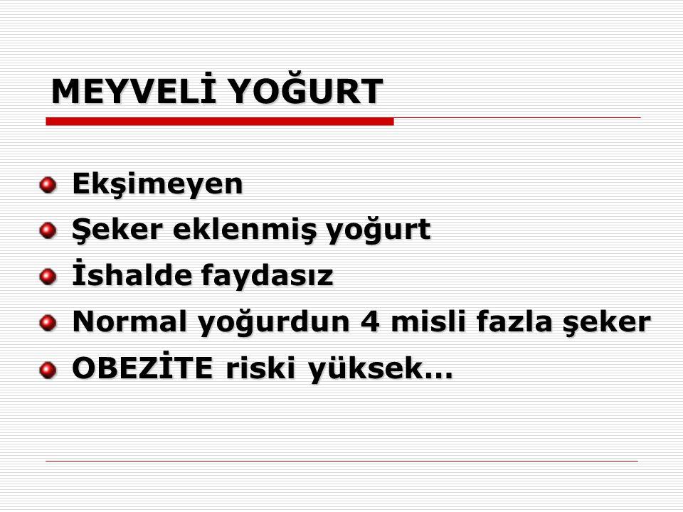 MEYVELİ YOĞURT Ekşimeyen Şeker eklenmiş yoğurt İshalde faydasız Normal yoğurdun 4 misli fazla şeker OBEZİTE riski yüksek…