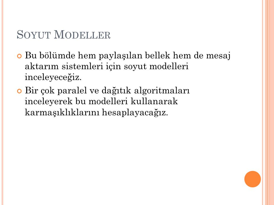 S OYUT M ODELLER Bu bölümde hem paylaşılan bellek hem de mesaj aktarım sistemleri için soyut modelleri inceleyeceğiz.