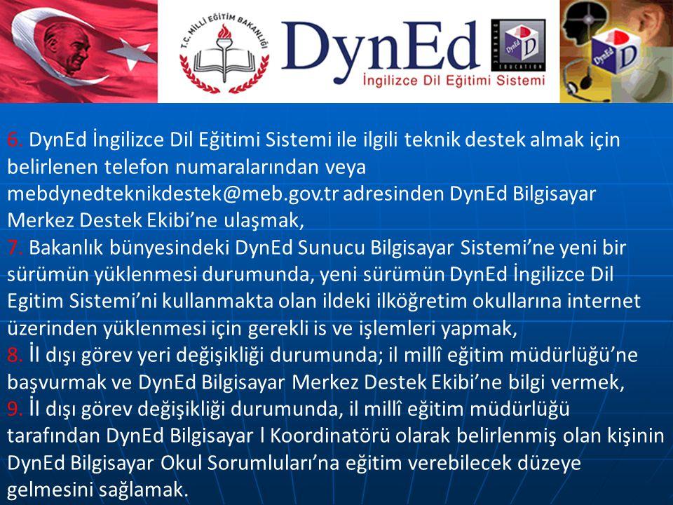 6. DynEd İngilizce Dil Eğitimi Sistemi ile ilgili teknik destek almak için belirlenen telefon numaralarından veya mebdynedteknikdestek@meb.gov.tr adre