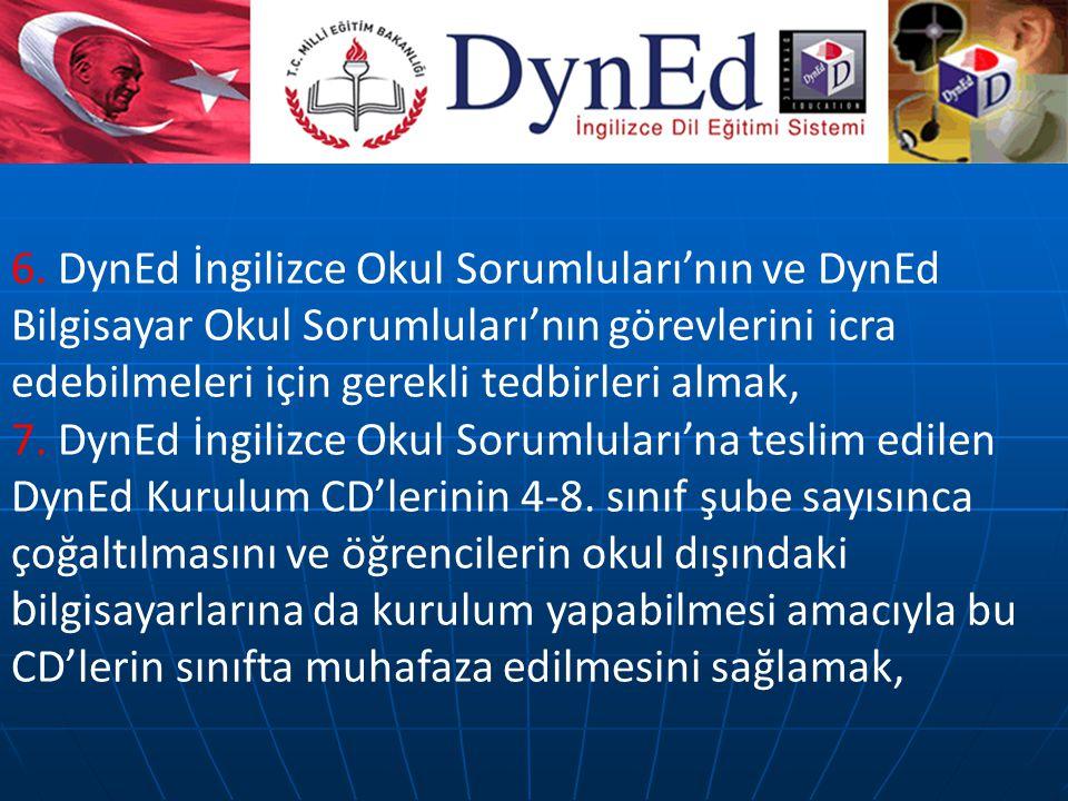 6. DynEd İngilizce Okul Sorumluları'nın ve DynEd Bilgisayar Okul Sorumluları'nın görevlerini icra edebilmeleri için gerekli tedbirleri almak, 7. DynEd