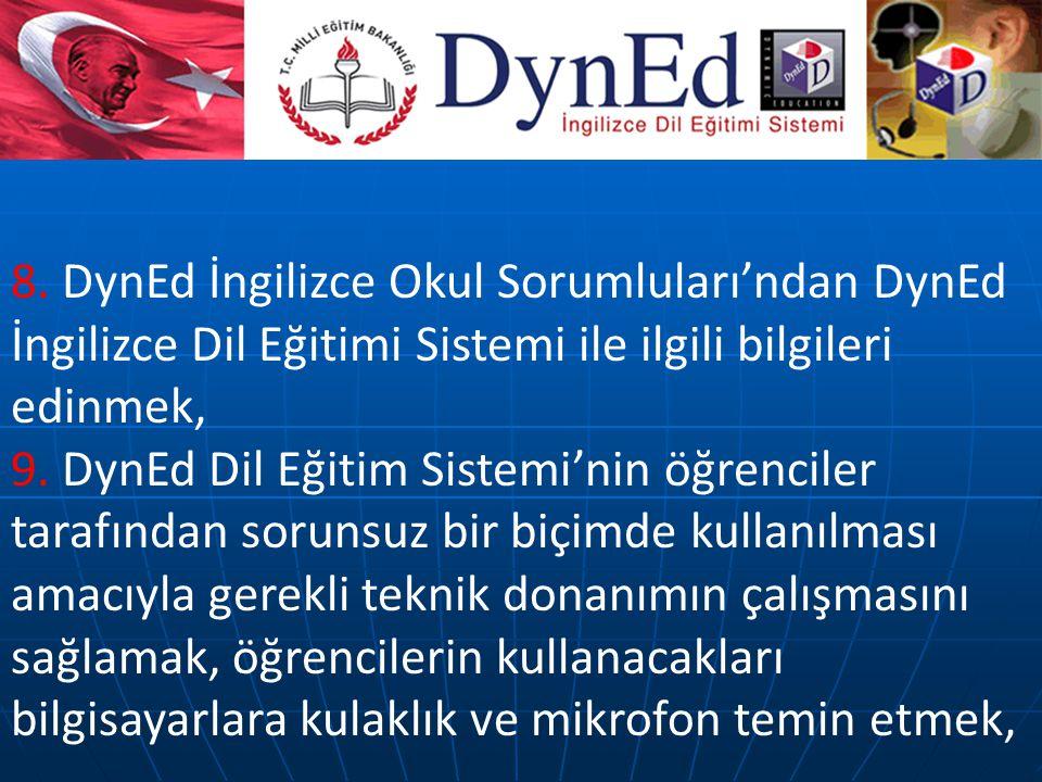 8. DynEd İngilizce Okul Sorumluları'ndan DynEd İngilizce Dil Eğitimi Sistemi ile ilgili bilgileri edinmek, 9. DynEd Dil Eğitim Sistemi'nin öğrenciler
