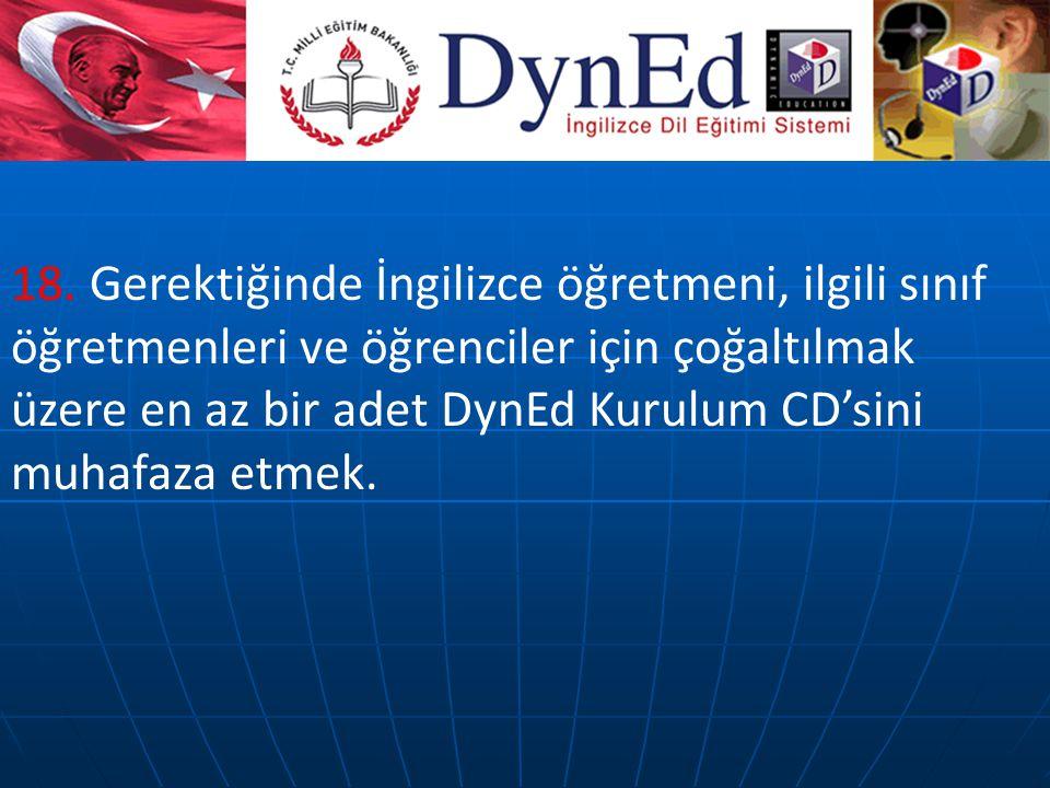 18. Gerektiğinde İngilizce öğretmeni, ilgili sınıf öğretmenleri ve öğrenciler için çoğaltılmak üzere en az bir adet DynEd Kurulum CD'sini muhafaza etm