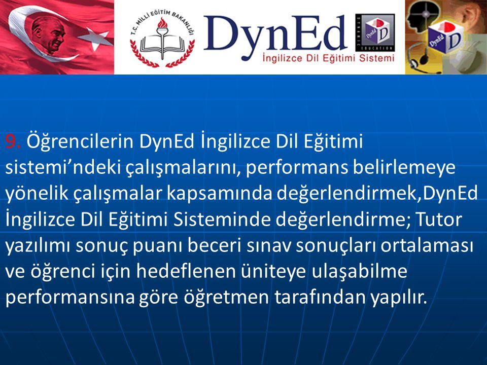 9. Öğrencilerin DynEd İngilizce Dil Eğitimi sistemi'ndeki çalışmalarını, performans belirlemeye yönelik çalışmalar kapsamında değerlendirmek,DynEd İng