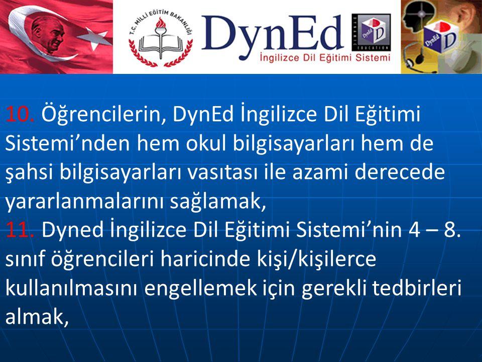 10. Öğrencilerin, DynEd İngilizce Dil Eğitimi Sistemi'nden hem okul bilgisayarları hem de şahsi bilgisayarları vasıtası ile azami derecede yararlanmal