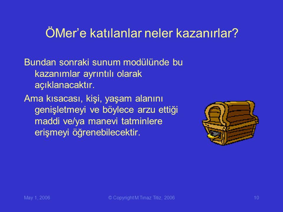 May 1, 2006© Copyright M.Tınaz Titiz, 200610 ÖMer'e katılanlar neler kazanırlar.