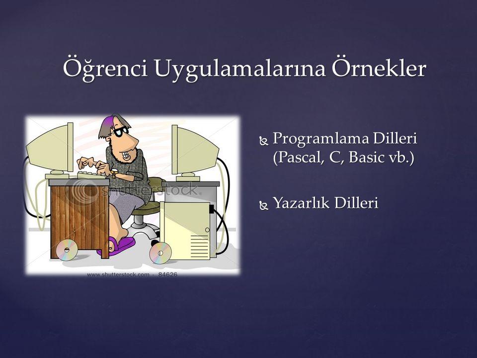 Öğrenci Uygulamalarına Örnekler  Programlama Dilleri (Pascal, C, Basic vb.)  Yazarlık Dilleri