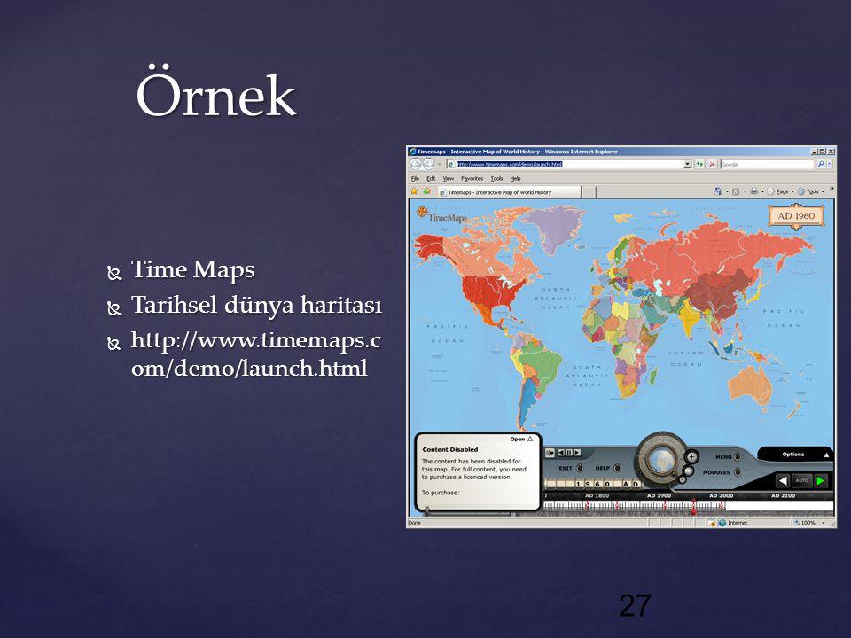 Örnek  Time Maps  Tarihsel dünya haritası  http://www.timemaps.c om/demo/launch.html 27