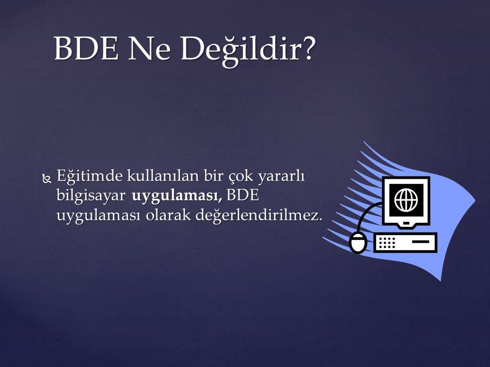 BDE Ne Değildir?  Eğitimde kullanılan bir çok yararlı bilgisayar uygulaması, BDE uygulaması olarak değerlendirilmez.