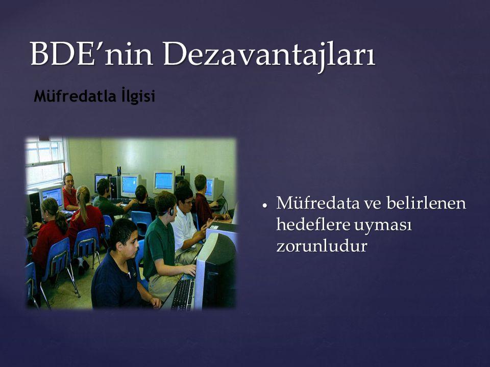 BDE'nin Dezavantajları  Müfredata ve belirlenen hedeflere uyması zorunludur Müfredatla İlgisi
