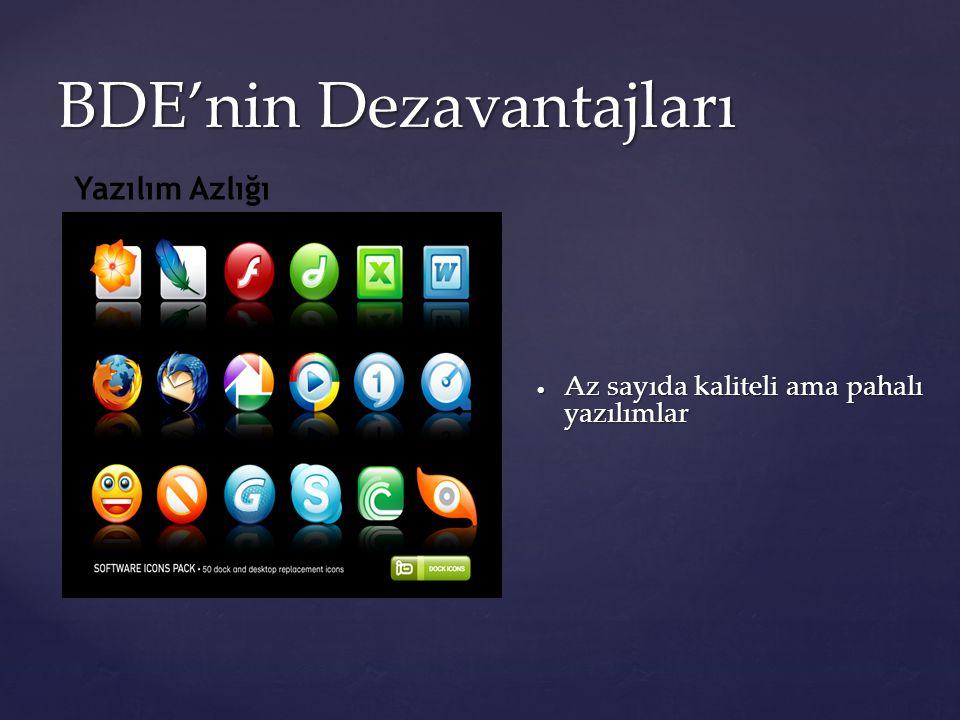 BDE'nin Dezavantajları  Az sayıda kaliteli ama pahalı yazılımlar Yazılım Azlığı