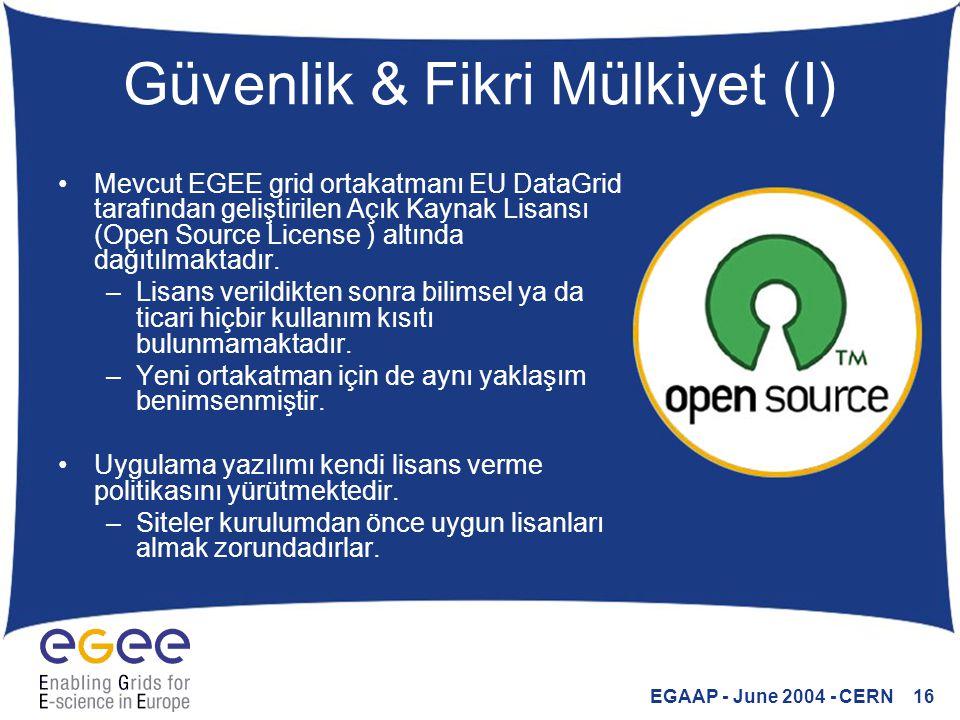 EGAAP - June 2004 - CERN 16 Güvenlik & Fikri Mülkiyet (I) Mevcut EGEE grid ortakatmanı EU DataGrid tarafından geliştirilen Açık Kaynak Lisansı (Open S