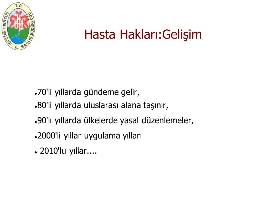 Türkiye de Hasta Hakları - Tababet ve Şuabatı Tarzı İcrasına Dair Kanun (1928) - Tıbbi Deontoloji Tüzüğü(1960) - Umumi Hıfzısıhha Kanunu(1930), Sağlık Hizmetlerinin Sosyalleşmesi Hakkında Kanun(1961), S.B.