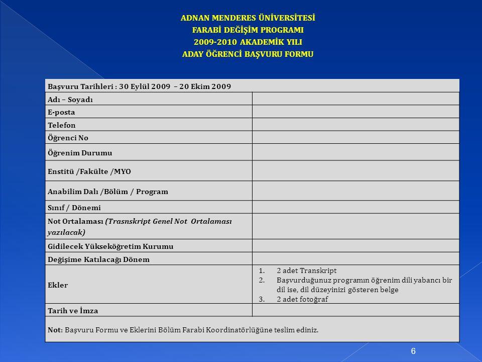 ADNAN MENDERES ÜNİVERSİTESİ FARABİ DEĞİŞİM PROGRAMI 2009-2010 AKADEMİK YILI ADAY ÖĞRENCİ BAŞVURU FORMU Başvuru Tarihleri : 30 Eylül 2009 – 20 Ekim 200