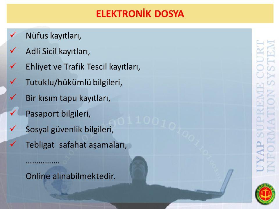 ELEKTRONİK DOSYA Nüfus kayıtları, Adli Sicil kayıtları, Ehliyet ve Trafik Tescil kayıtları, Tutuklu/hükümlü bilgileri, Bir kısım tapu kayıtları, Pasap