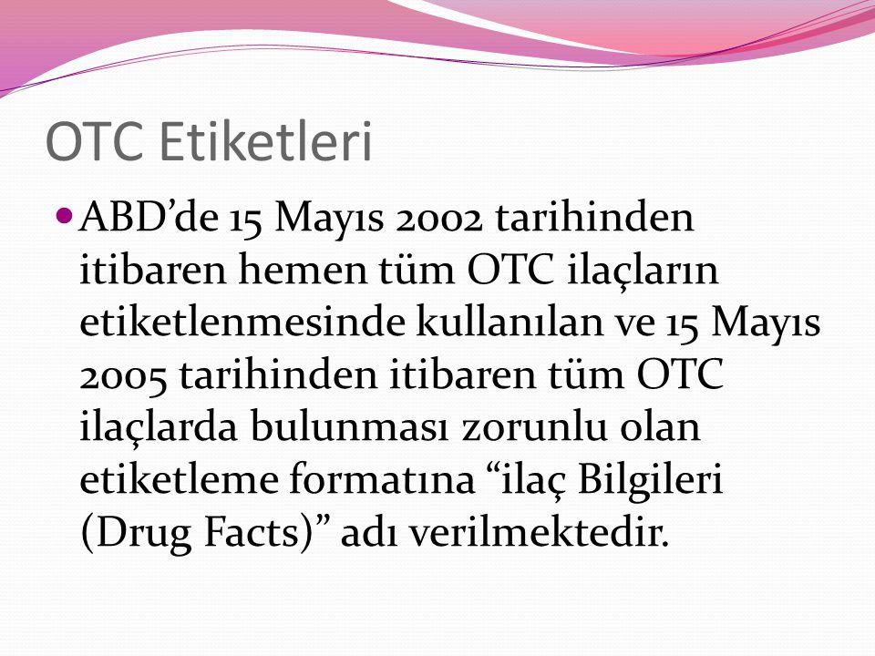 OTC Etiketleri ABD'de 15 Mayıs 2002 tarihinden itibaren hemen tüm OTC ilaçların etiketlenmesinde kullanılan ve 15 Mayıs 2005 tarihinden itibaren tüm OTC ilaçlarda bulunması zorunlu olan etiketleme formatına ilaç Bilgileri (Drug Facts) adı verilmektedir.