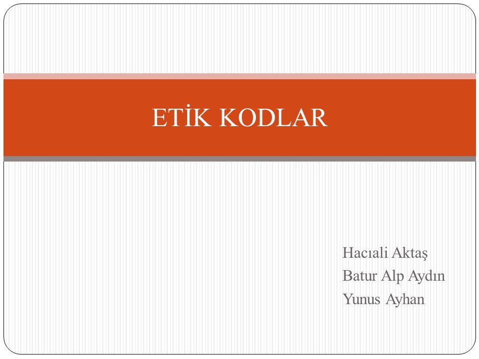 Hacıali Aktaş Batur Alp Aydın Yunus Ayhan ETİK KODLAR