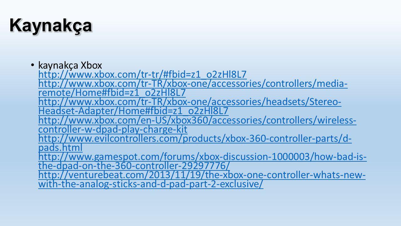 kaynakça Xbox http://www.xbox.com/tr-tr/#fbid=z1_o2zHl8L7 http://www.xbox.com/tr-TR/xbox-one/accessories/controllers/media- remote/Home#fbid=z1_o2zHl8