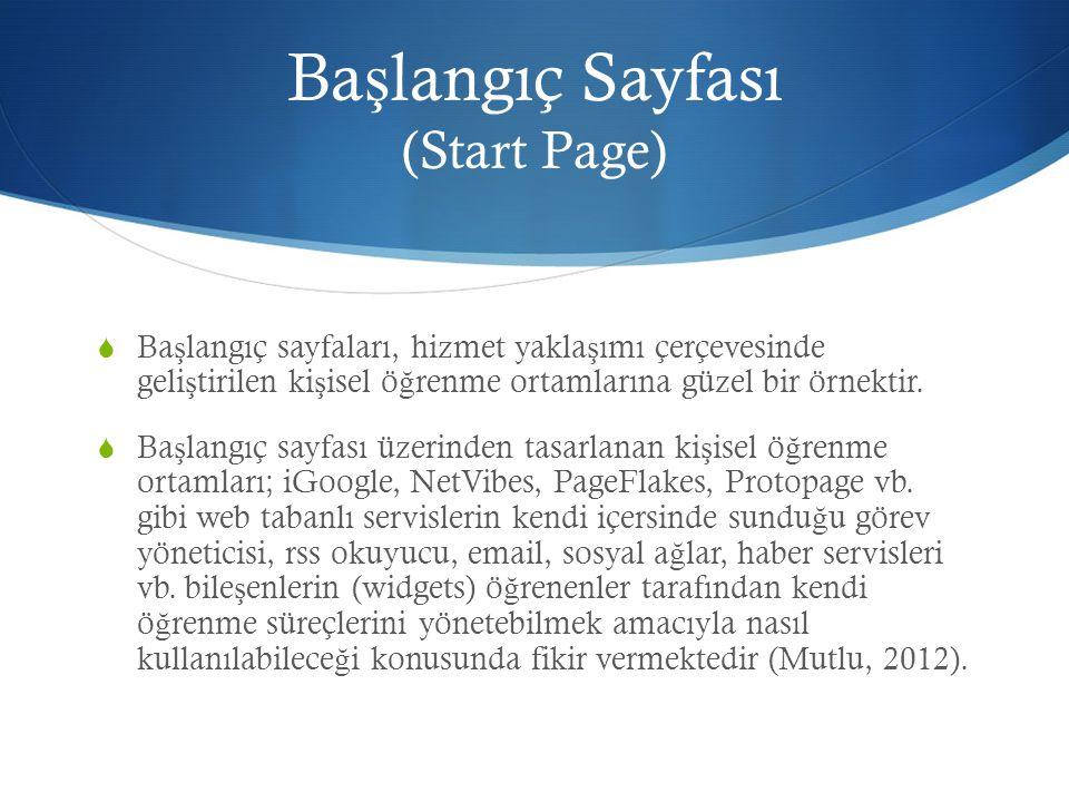 Ba ş langıç Sayfası (Start Page)  Ba ş langıç sayfaları, hizmet yakla ş ımı çerçevesinde geli ş tirilen ki ş isel ö ğ renme ortamlarına güzel bir örnektir.
