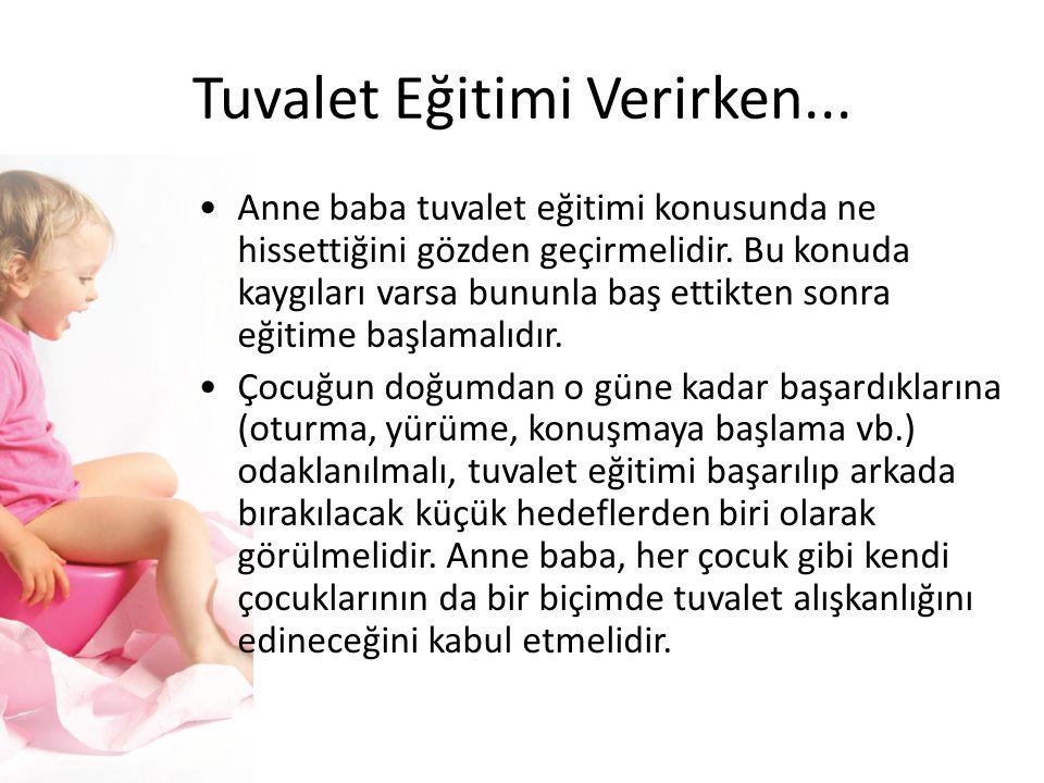Tuvalet Eğitimi Verirken... Anne baba tuvalet eğitimi konusunda ne hissettiğini gözden geçirmelidir. Bu konuda kaygıları varsa bununla baş ettikten so