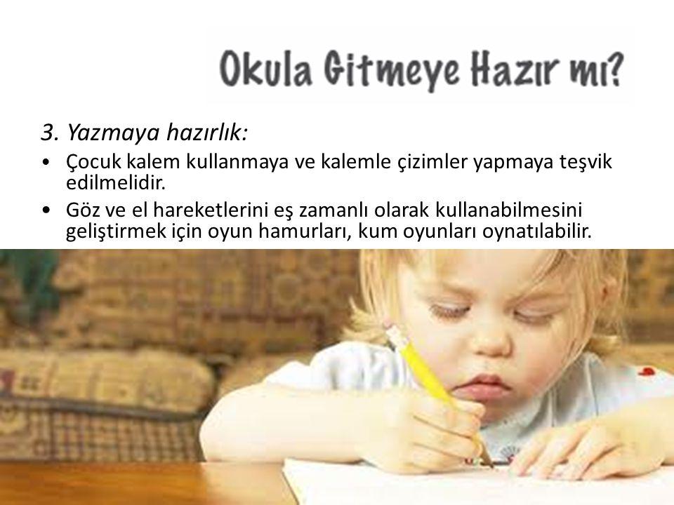 3. Yazmaya hazırlık: Çocuk kalem kullanmaya ve kalemle çizimler yapmaya teşvik edilmelidir. Göz ve el hareketlerini eş zamanlı olarak kullanabilmesini