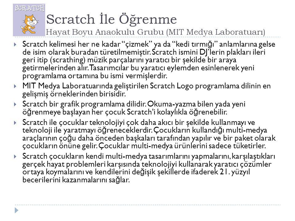 """Scratch İle Öğrenme Hayat Boyu Anaokulu Grubu (MIT Medya Laboratuarı)  Scratch kelimesi her ne kadar """"çizmek"""" ya da """"kedi tırmı ğ ı"""" anlamlarına gels"""