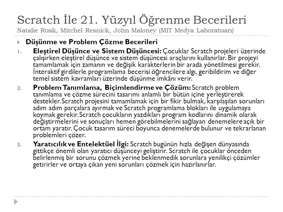 Scratch İle 21. Yüzyıl Öğrenme Becerileri Natalie Rusk, Mitchel Resnick, John Maloney (MIT Medya Laboratuarı)  Düşünme ve Problem Çözme Becerileri 1.