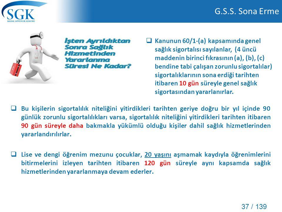 37 / 139 G.S.S. Sona Erme  Bu kişilerin sigortalılık niteliğini yitirdikleri tarihten geriye doğru bir yıl içinde 90 günlük zorunlu sigortalılıkları