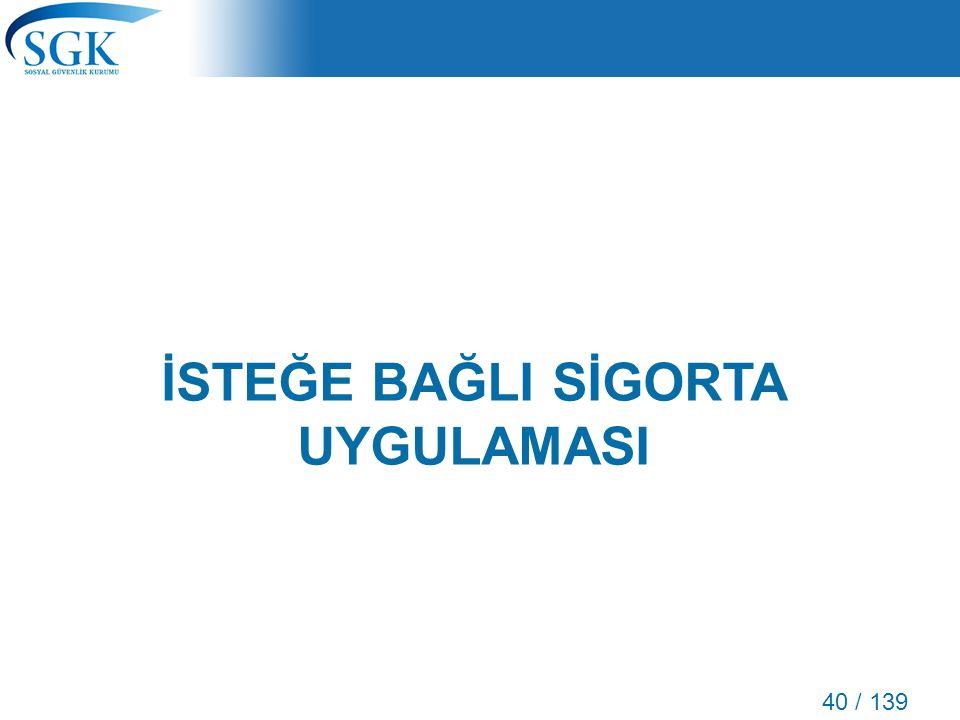 40 / 139 İSTEĞE BAĞLI SİGORTA UYGULAMASI