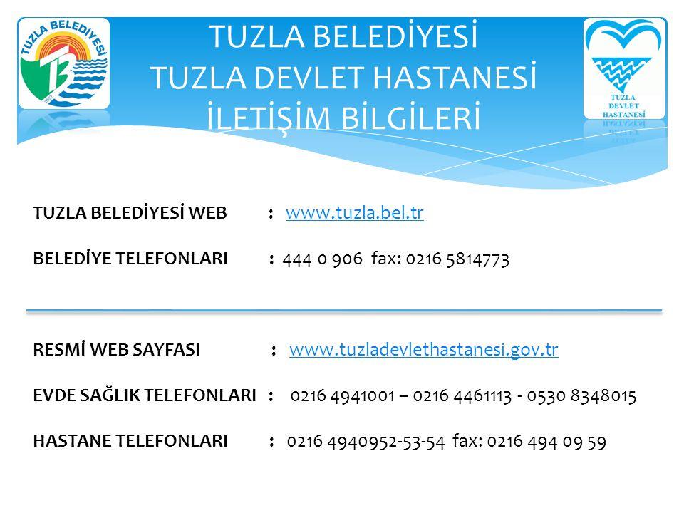 TUZLA BELEDİYESİ TUZLA DEVLET HASTANESİ İLETİŞİM BİLGİLERİ TUZLA BELEDİYESİ WEB : www.tuzla.bel.trwww.tuzla.bel.tr BELEDİYE TELEFONLARI : 444 0 906 fa