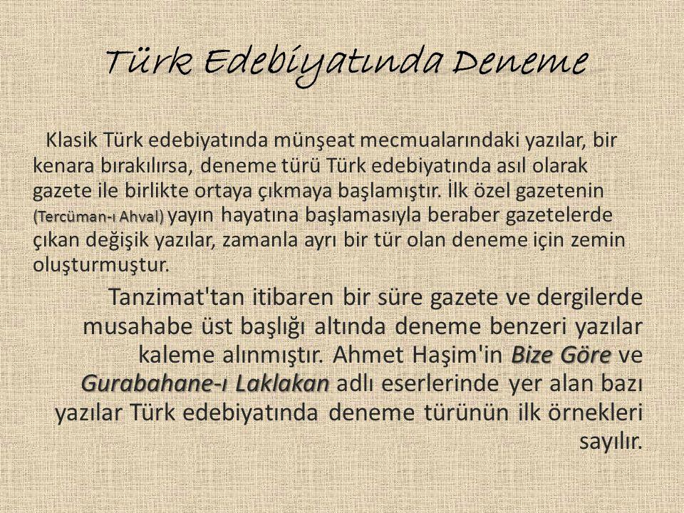 Türk Edebiyatında Deneme (Tercüman-ı Ahval) Klasik Türk edebiyatında münşeat mecmualarındaki yazılar, bir kenara bırakılırsa, deneme türü Türk edebiya