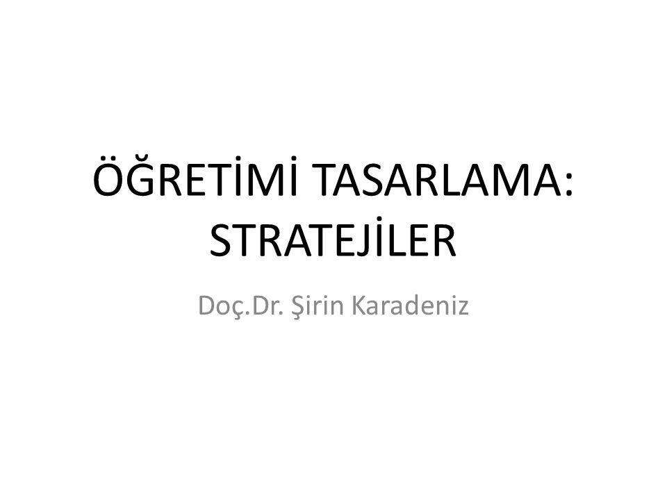 ÖĞRETİMİ TASARLAMA: STRATEJİLER Doç.Dr. Şirin Karadeniz