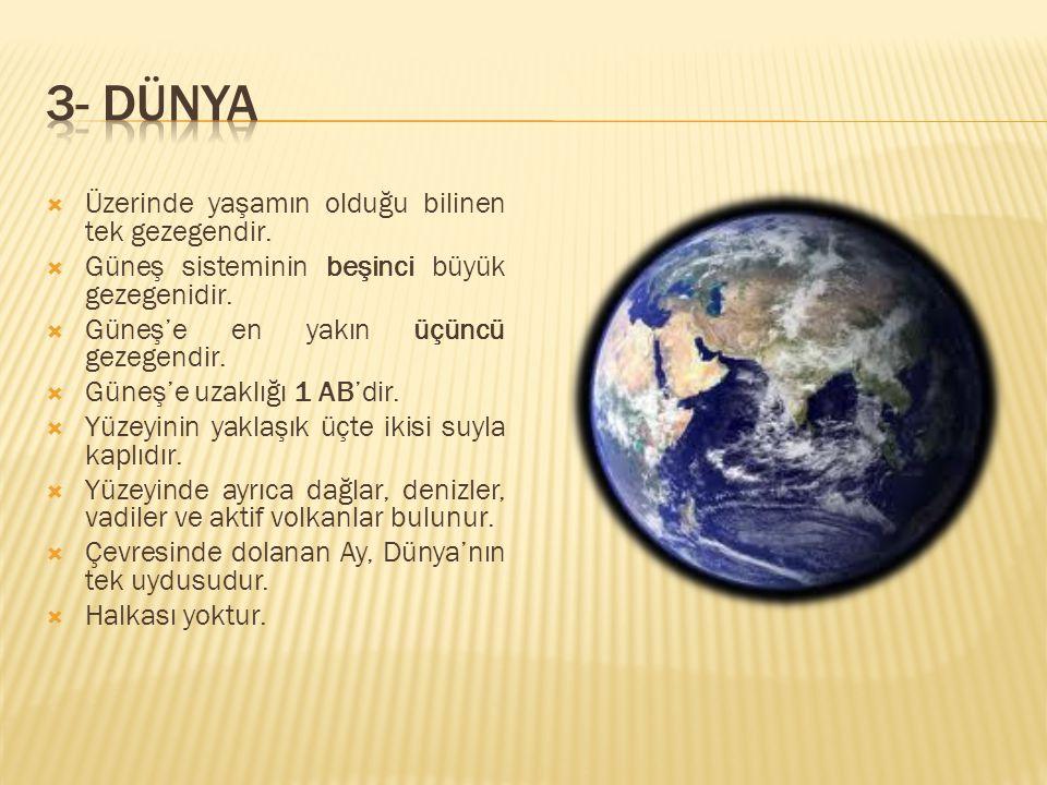  Üzerinde yaşamın olduğu bilinen tek gezegendir.  Güneş sisteminin beşinci büyük gezegenidir.  Güneş'e en yakın üçüncü gezegendir.  Güneş'e uzaklı