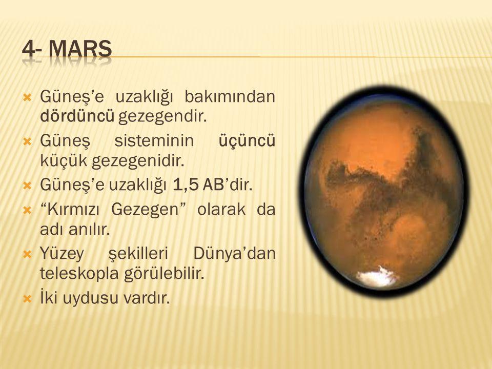 """ Güneş'e uzaklığı bakımından dördüncü gezegendir.  Güneş sisteminin üçüncü küçük gezegenidir.  Güneş'e uzaklığı 1,5 AB'dir.  """"Kırmızı Gezegen"""" ola"""