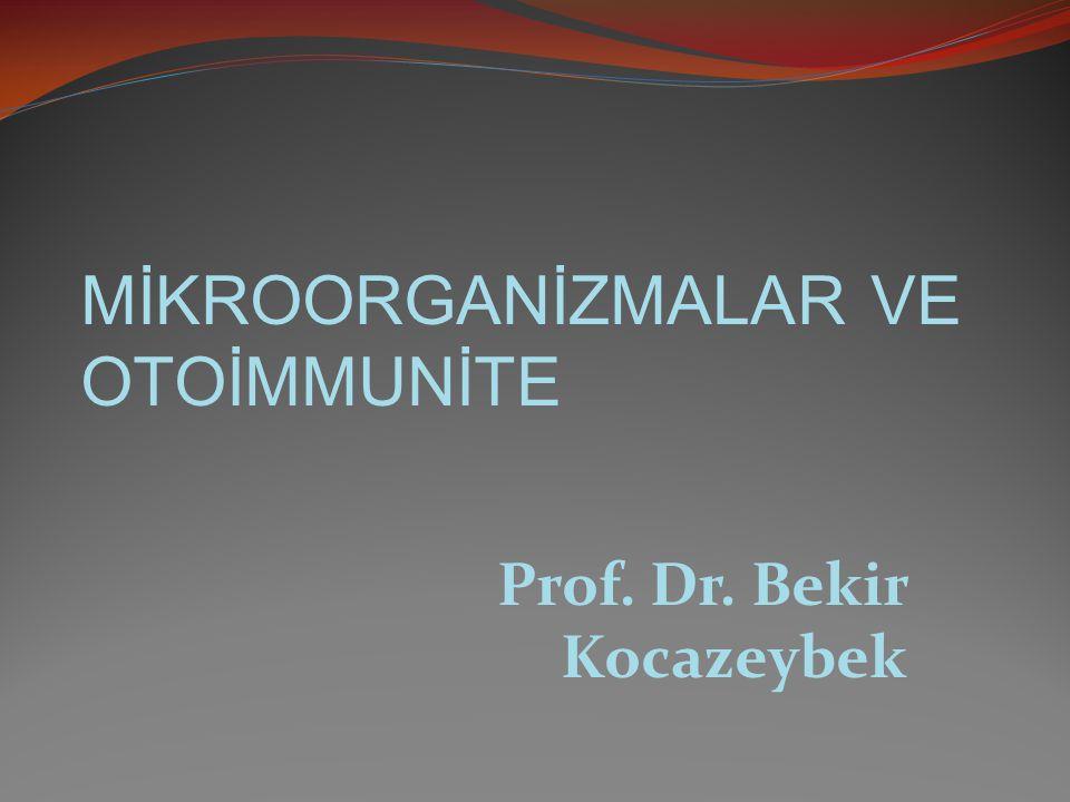 MİKROORGANİZMALAR VE OTOİMMUNİTE Prof. Dr. Bekir Kocazeybek