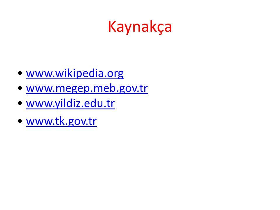 Kaynakça www.wikipedia.org www.megep.meb.gov.tr www.yildiz.edu.trwww.wikipedia.orgwww.megep.meb.gov.trwww.yildiz.edu.tr www.tk.gov.tr