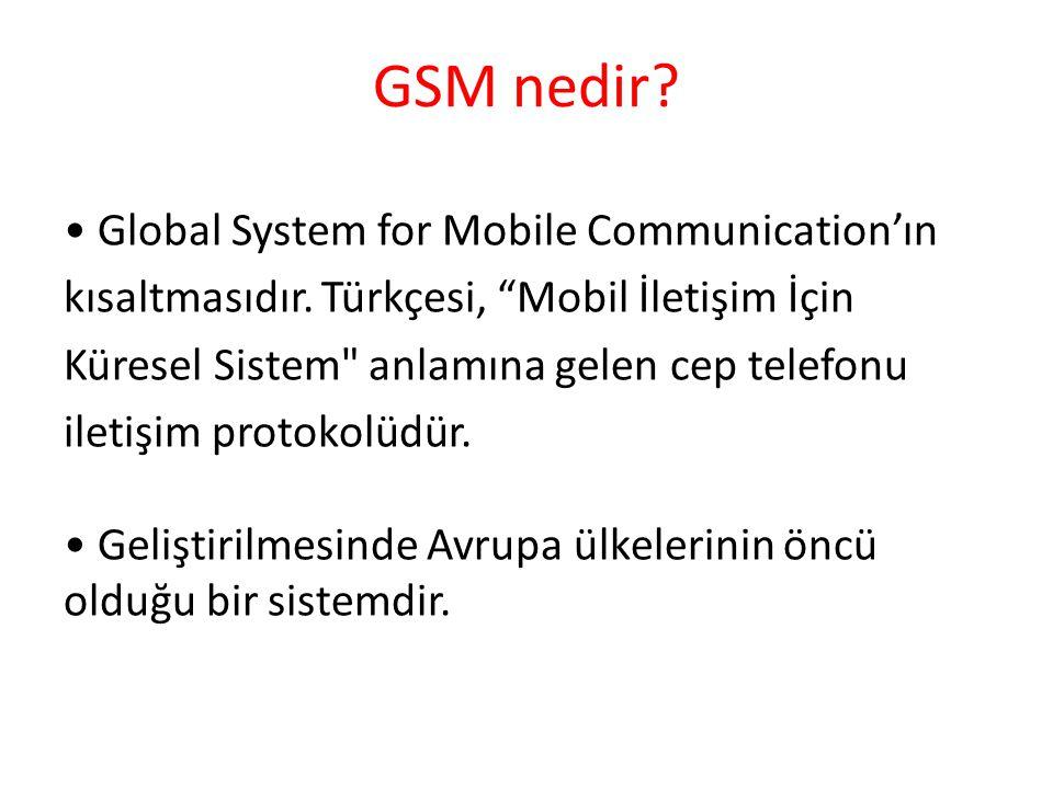 """GSM nedir? Global System for Mobile Communication'ın kısaltmasıdır. Türkçesi, """"Mobil İletişim İçin Küresel Sistem"""
