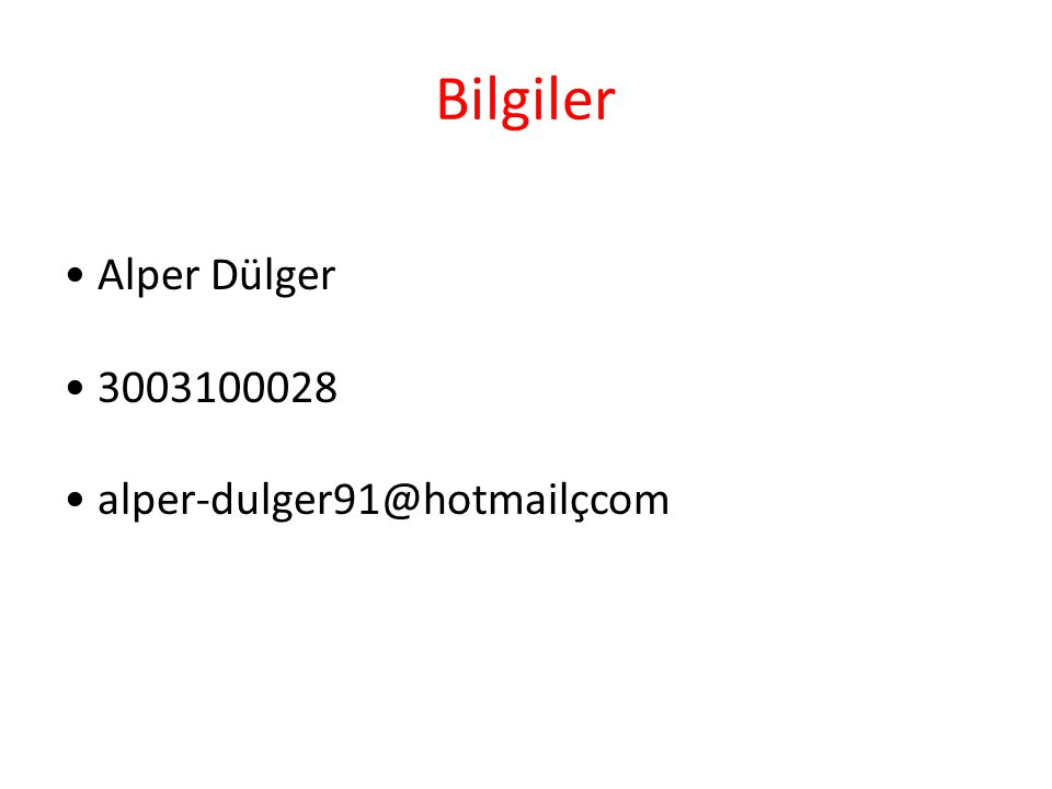 Bilgiler Alper Dülger 3003100028 alper-dulger91@hotmailçcom