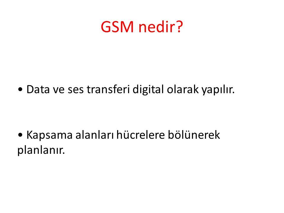GSM nedir? Data ve ses transferi digital olarak yapılır. Kapsama alanları hücrelere bölünerek planlanır.