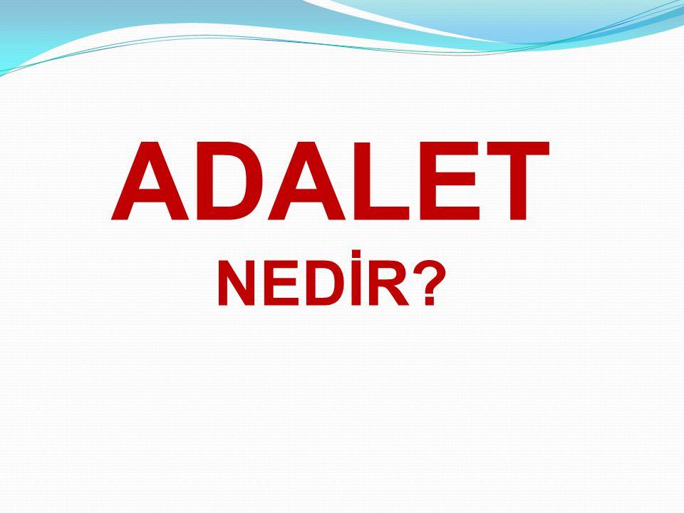 ADALET NEDİR?