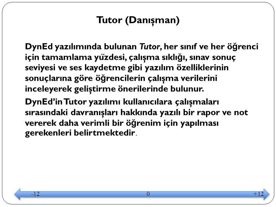 Tutor (Danışman) DynEd yazılımında bulunan Tutor, her sınıf ve her ö ğ renci için tamamlama yu ̈ zdesi, çalışma sıklı ğ ı, sınav sonuç seviyesi ve ses