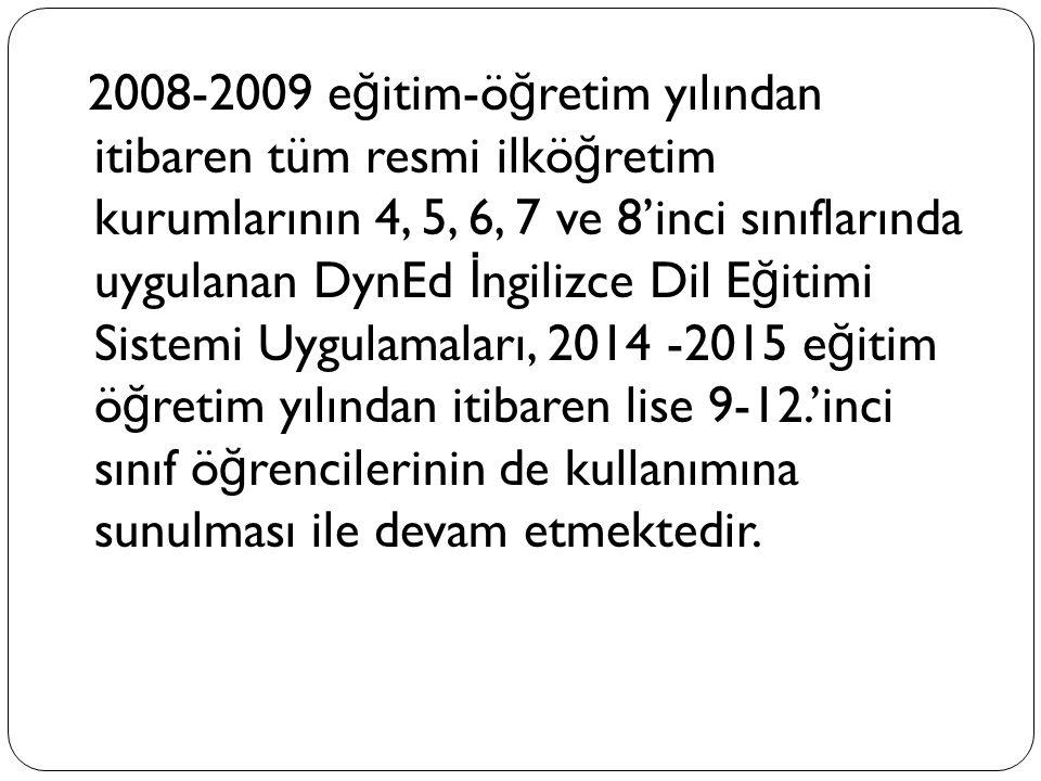 2008-2009 e ğ itim-ö ğ retim yılından itibaren tüm resmi ilkö ğ retim kurumlarının 4, 5, 6, 7 ve 8'inci sınıflarında uygulanan DynEd İ ngilizce Dil E