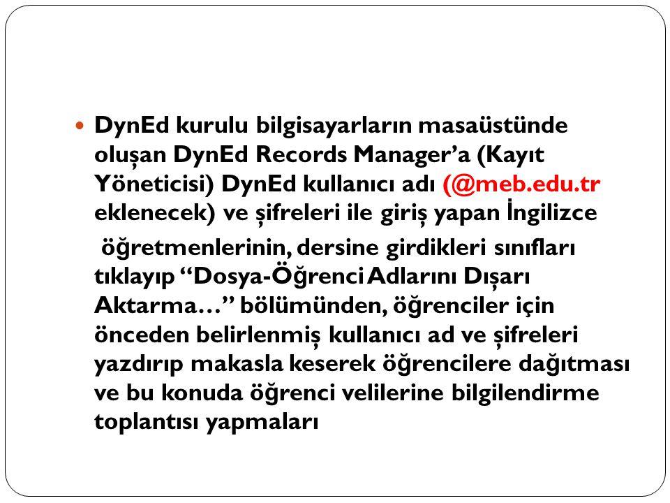 DynEd kurulu bilgisayarların masaüstünde oluşan DynEd Records Manager'a (Kayıt Yöneticisi) DynEd kullanıcı adı (@meb.edu.tr eklenecek) ve şifreleri il