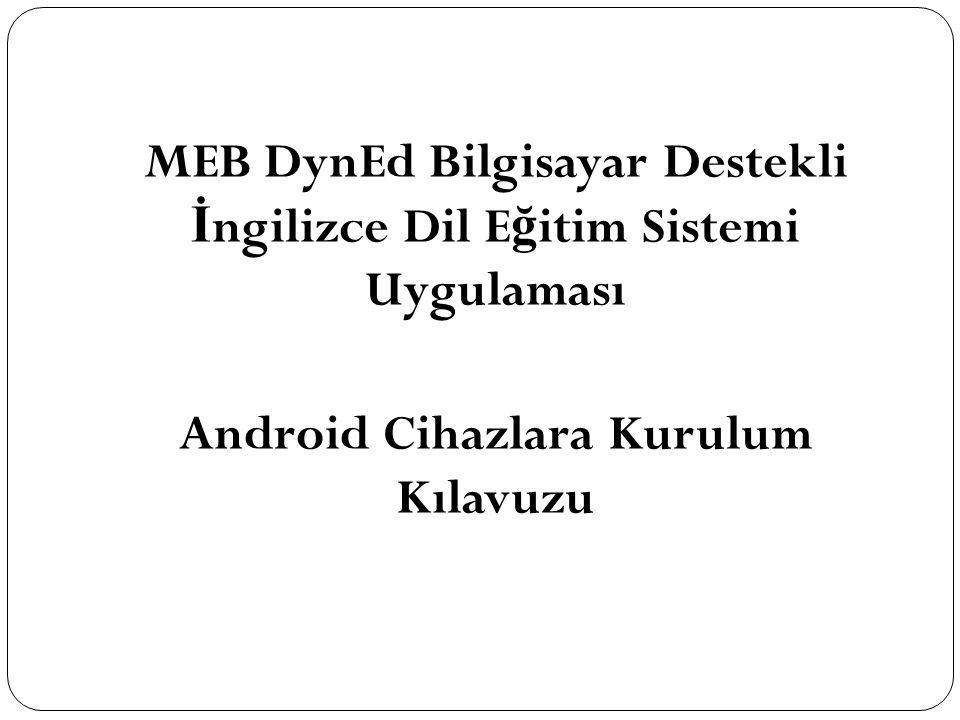 MEB DynEd Bilgisayar Destekli İ ngilizce Dil E ğ itim Sistemi Uygulaması Android Cihazlara Kurulum Kılavuzu
