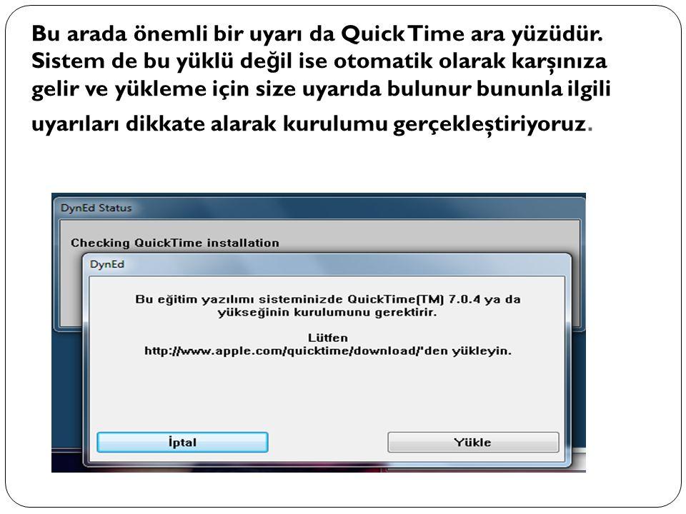 Bu arada önemli bir uyarı da Quick Time ara yüzüdür. Sistem de bu yüklü de ğ il ise otomatik olarak karşınıza gelir ve yükleme için size uyarıda bulun