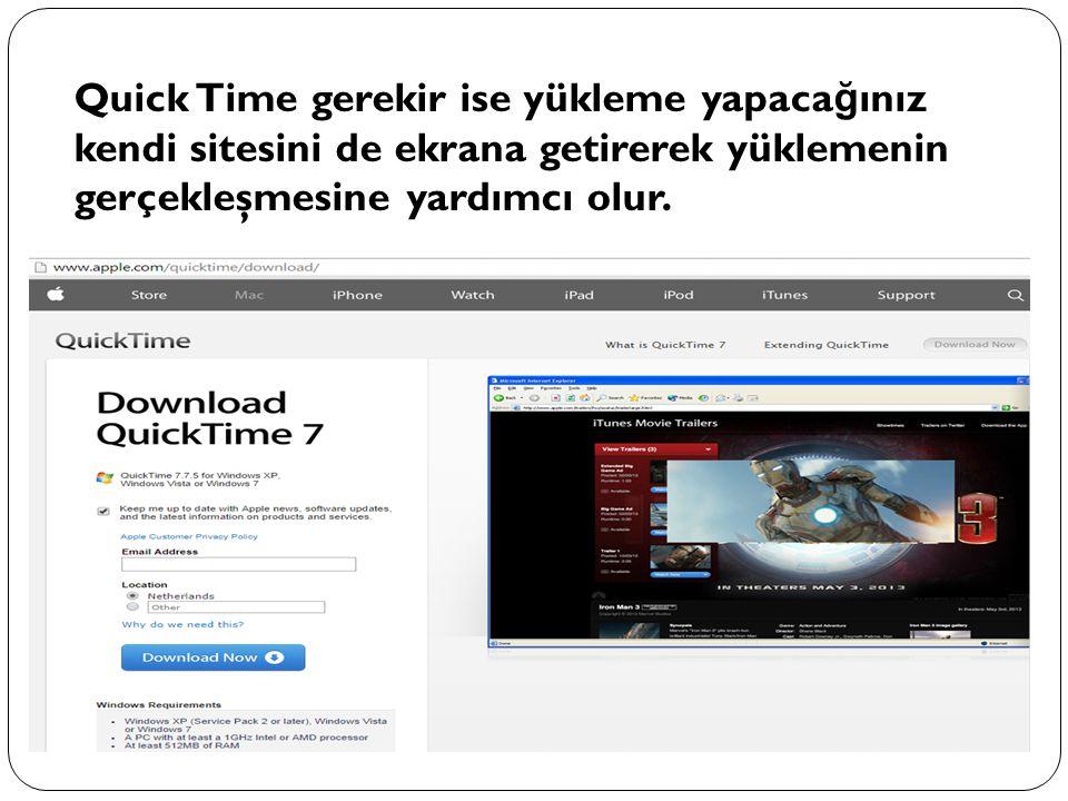 Quick Time gerekir ise yükleme yapaca ğ ınız kendi sitesini de ekrana getirerek yüklemenin gerçekleşmesine yardımcı olur.