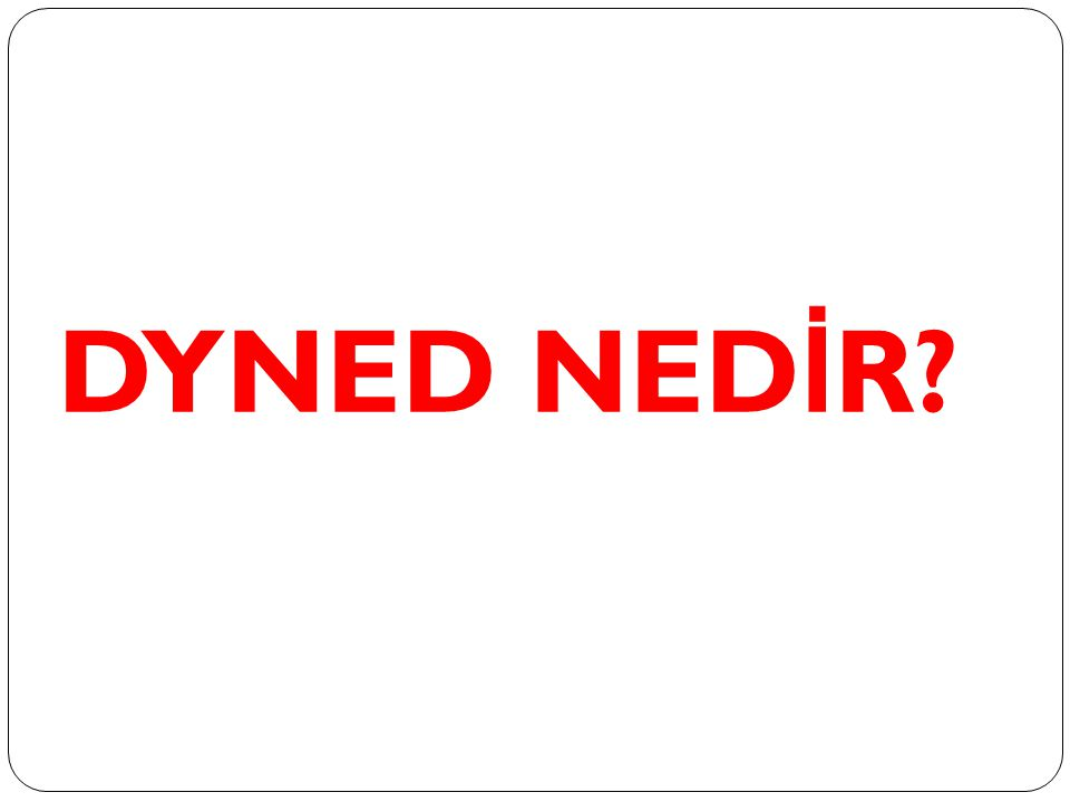 DYNED NED İ R?