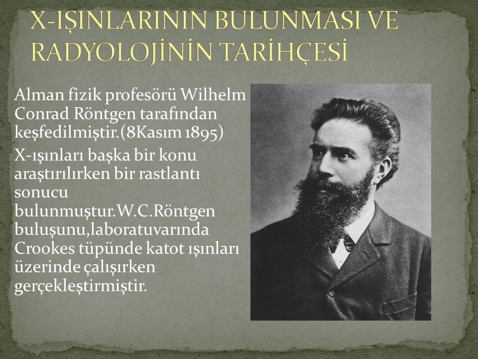 Alman fizik profesörü Wilhelm Conrad Röntgen tarafından keşfedilmiştir.(8Kasım 1895) X-ışınları başka bir konu araştırılırken bir rastlantı sonucu bul