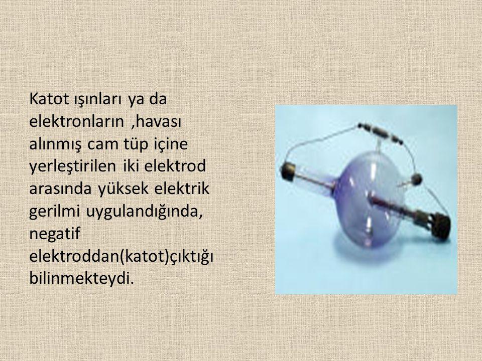 Katot ışınları ya da elektronların,havası alınmış cam tüp içine yerleştirilen iki elektrod arasında yüksek elektrik gerilmi uygulandığında, negatif el